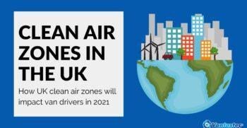How UK Clean Air Zones Will Impact Van Drivers In 2021